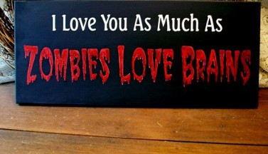 I Love You As Much As Zombies Love Brains